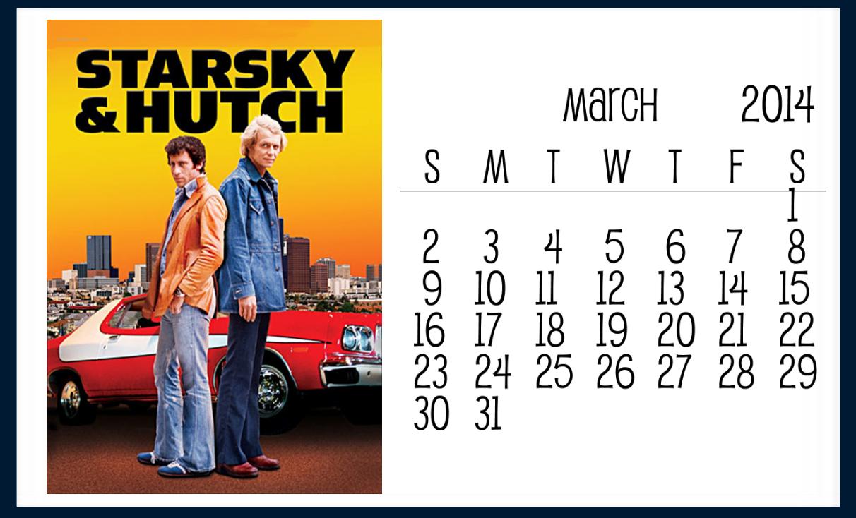 Starksy & Hutch March 2014 Calendar